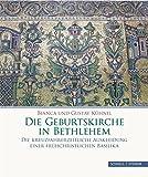 Die Geburtskirche in Bethlehem: Die kreuzfahrerzeitliche Auskleidung einer frühchristlichen Basilika - Bianca und Gustav Kühnel