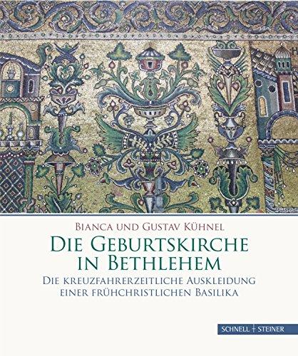 Die Geburtskirche in Bethlehem: Die kreuzfahrerzeitliche Auskleidung einer frühchristlichen Basilika