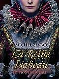 La Reine Isabeau - Edition Intégrale: Roman de cape et d'épée