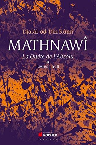 Mathnawî, la quête de l'Absolu: Tomes 1, Livres I à III par Djalâl-od-Dîn Rumî