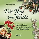 Die Rose von Jericho: Blumen, Pflanzen und Früchte im Paradies der Weihnachtsstube - Torkild Hinrichsen