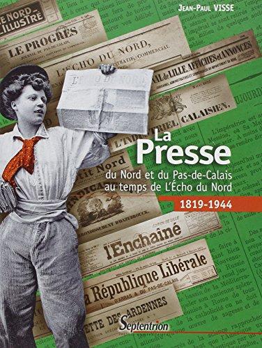 La presse du Nord et du Pas-de-Calais au temps de l'Echo du Nord : 1918-1944 par Jean-Paul Visse