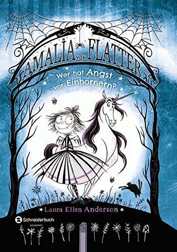 Amalia von Flatter, Band 02: Wer hat Angst vor Einhörnern?