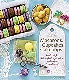 Macarons, Cupcakes, Cakepops - Lauter süße Kleinigkeiten für mich und meine...