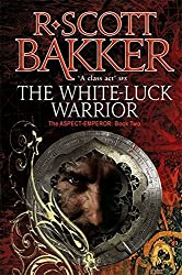 The White-Luck Warrior: Book 2 of the Aspect-Emperor by R. Scott Bakker (2012-02-02)