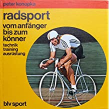 Radsport: Vom Anfänger bis zum Könner, Technik - Training - Ausrüstung