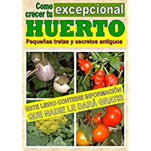 Como crecer tu huerto excepcional. Pequeñas tretas y antiguos secretos (Crecer huerto) (Spanish Edition)