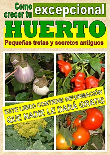 Como crecer tu huerto excepcional. Pequeñas tretas y antiguos secretos (Crecer huerto) por Bruno Del Medico