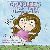Charlee's I Didn't Do It! Hiccum-ups Day: Personalized Children's Books, Personalized Gifts, and Bedtime Stories (A Magnificent Me! estorytime.com Series) by Melissa Ryan (2015-12-03)