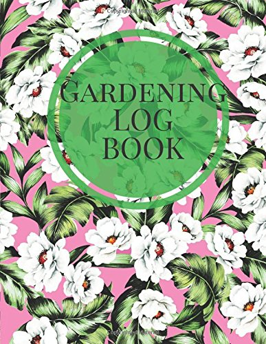 "Gardening Log Book: Pink & Green Floral Garden Journal | Flowers, Vegetables and Fruit Planning | Seasonal & Monthly Checklist, Garden Plan, Plant ... & More | 8.5""x11"" PAPERBACK (Horticulture) (Floral Supplies-container)"