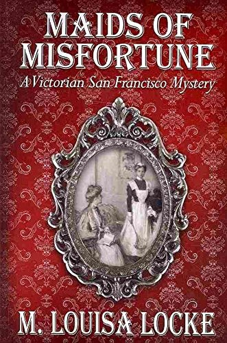 [(Maids of Misfortune : A Victorian San Francisco Mystery)] [By (author) M Louisa Locke] published on (December, 2009)