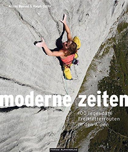 moderne zeiten: 100 legendäre Freikletterrouten in den Alpen
