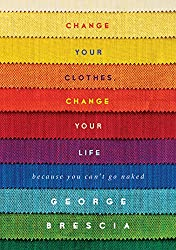 Change Your Clothes, Change Your Life: Because You Can't Go Naked (English Edition)
