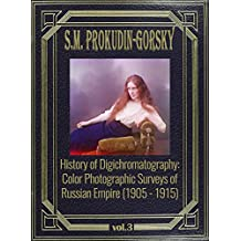 History of Digichromatography: Color Photographic Surveys of Russian Empire (1905 - 1915), vol.3 (English Edition)
