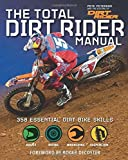 The Total Dirt Rider Manual: 358 Essential Dirt Bike Skills by Pete Peterson (2015-09-01)