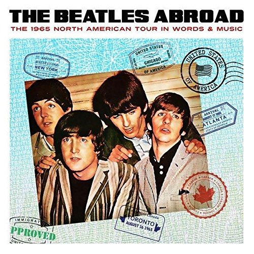 Abroad -The 1965 North American Tour In Words & Music - The Beatles - 2017