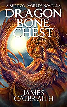 Dragonbone Chest: a Mirror Worlds novella (English Edition) di [Calbraith, James]