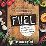 Fuel: Simple Juice and Meal Plans to Help You Get the Bounce Back in Your Step