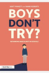Boys Don't Try? Rethinking Masculinity in Schools Paperback