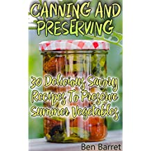 Canning And Preserving: 30 Delicious Savory Recipes To Preserve Summer Vegetables: (Confiture Pot, Preserving Italy) (English Edition)