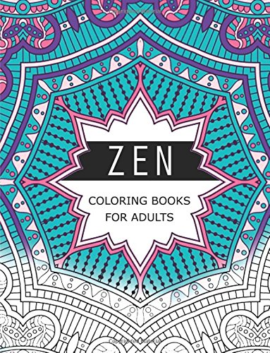 Zen Coloring Books For Adults: Anti-Stress Art Therapy for Busy People (The Mindfulness Coloring Series)