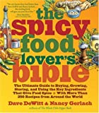 Spicy Food Lover's Bible: The Ultimate Guide to Buying, Growing, Storing, and Using the Key Ingredients That Give Food Spice