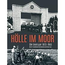 Hölle im Moor: Die Emslager 1933-1945