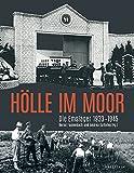 Hölle im Moor: Die Emslager 1933-1945 -