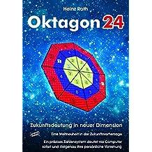 Oktagon24. Zukunftsdeutung in neuer Dimension: Eine Weltneuheit in der Zukunftsvorhersage. Ein präzises Zahlensystem deutet via Computer sofort und zielgenau ihre persönliche Vorsehung