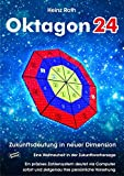 Oktagon24. Zukunftsdeutung in neuer Dimension: Eine Weltneuheit in der Zukunftsvorhersage. Ein präzises Zahlensystem deutet via Computer sofort und zielgenau ihre persönliche Vorsehung - Heinz Roth