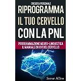 Crescita personale - Riprogramma il tuo cervello con la PNL. Programmazione Neuro-linguistica - Il manuale di uso del Cervell