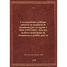 Correspondance politique adressée au magistrat de Strasbourg par ses agents à Metz (1594-1683) : tir