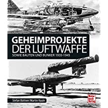 Geheimprojekte der Luftwaffe: sowie Bauten und Bunker 1935-1945