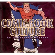 Comic Book Culture: An Illustrated History (Beaux Livres)