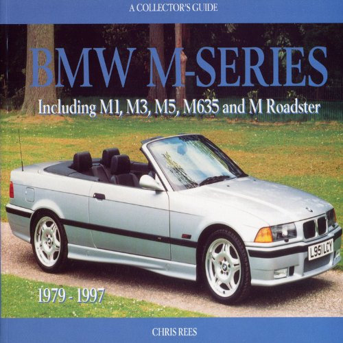 BMW M-Series: A Collector's Guide: Including M1, M3, M5, M635 and M Roadster