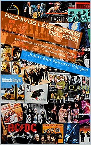 Archivos legendarios del rock: Las anécdotas rockeras que han hecho historia 1950-1969 (El almanaque del rock nº 1) por Julio César Navarro Villegas