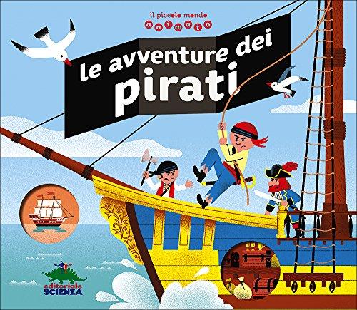 Le avventure dei pirati. Il piccolo mondo animato. Ediz. illustrata
