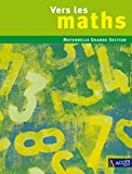 Vers les maths Grande Section - Une progression vers les mathématiques à l'école maternelle by Gaëtan Duprey;Sophie Duprey;Catherine Sautenet(2009-04-06) - Editions Accès - 01/01/2009