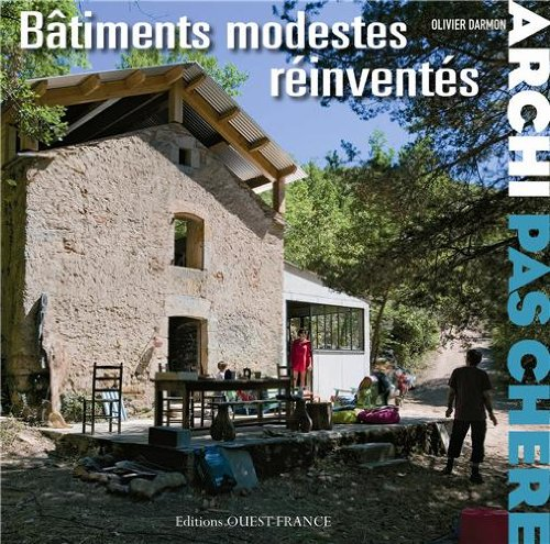 ARCHI PAS CHERE : BATIMENTS MODESTES REINVENTES par Olivier DARMON OLIVIER DARMON