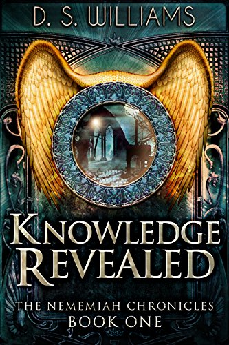 Knowledge Revealed (The Nememiah Chronicles Book 1) by D.S. Williams
