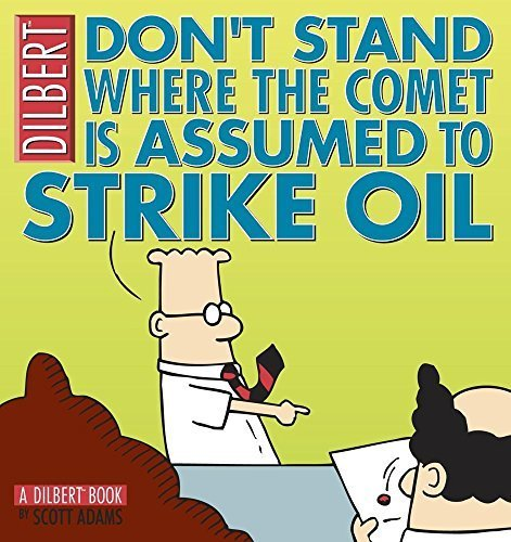 Don't Stand Where the Comet is Assumed to Strike Oil: A Dilbert Book by Adams, Scott (2004) Paperback