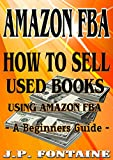 AMAZON FBA: How to Sell Used Books Using Amazon FBA, A Beginners Guide (Clicking For Dollars Book 16)