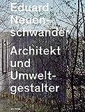 Eduard Neuenschwander: Architekt und Umweltgestalter (Dokumente zur modernen Schweizer Architektur)
