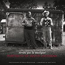 Arrete Pas La Musique!: Portraits of South Louisiana