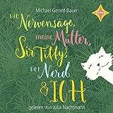 Die Nervens?ge, meine Mutter, Sir Tiffy, der Nerd und ich: Gelesen von Julia Nachtmann. 4 CDs, Laufzeit ca. 300 Min.