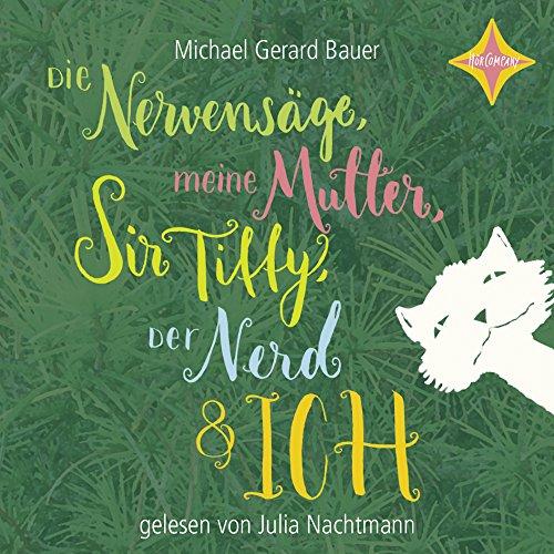 Die Nervensäge, meine Mutter, Sir Tiffy, der Nerd und ich: Gelesen von Julia Nachtmann. 4 CDs, Laufzeit ca. 300 Min.