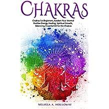 Chakras: Chakras for Beginners, Awaken Your Internal Positive Energy, Healing, Spiritual Growth, Balancing, Essential Oil for the Chakras (English Edition)