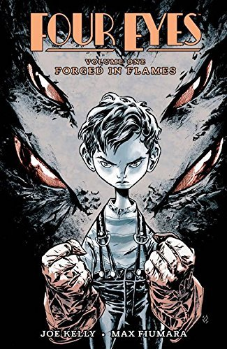 Four Eyes Volume 1: Forged in Flame (Remastered) by Joe Kelly (2015-07-21)