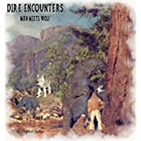 DIRE ENCOUNTERS - Man Meets Wolf: TOME 1 (English Edition)