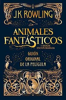 Animales fantásticos y dónde encontrarlos: guión original de la película de [Rowling, J.K.]